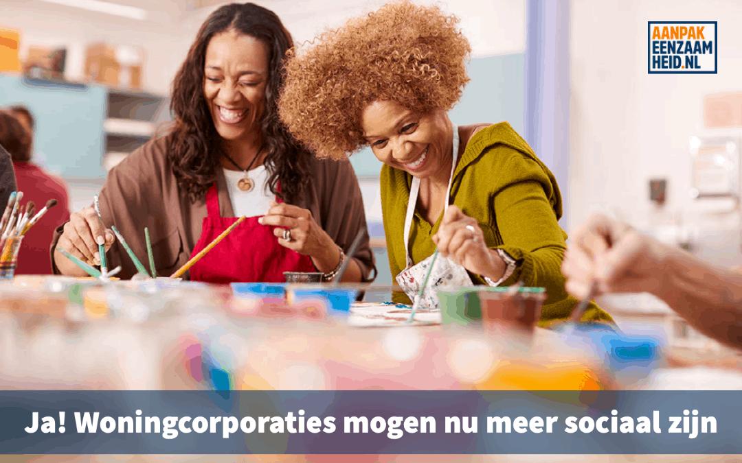 Ja! Woningcorporaties mogen nu meer sociaal zijn